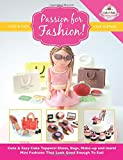 Passion For Fashion!: Cute & Easy Cake Toppers! Shoes, Bags, Make-up and more!  Mini Fashions That Look Good Enough To Eat!: Volume 5 (Cute & Easy Cake Toppers Collection)