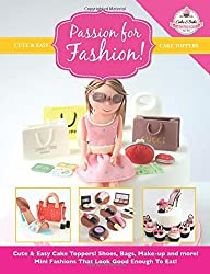 Passion For Fashion!: Cute & Easy Cake Toppers! Shoes, Bags, Make-up and more!  Mini Fashions That Look Good Enough To Eat!