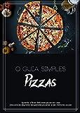 O guia simples: Pizzas (Portuguese Edition)