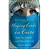Playing Cards in Cairo: Mint Tea, Tarneeb and Tales of the City by Hugh Miles (2011-02-03)