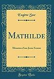 Mathilde: M'Moires D'Une Jeune Femme (Classic Reprint)