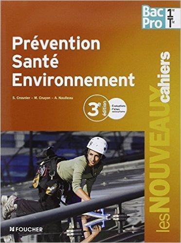 Prévention santé environnement 1re Tle Bac Pro de Sylvie Crosnier ,Annie Naulleau ,Mary Cruçon ( 2 mai 2013 )