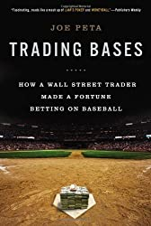 Trading Bases: How a Wall Street Trader Made a Fortune Betting on Baseball by Joe Peta (2014-03-04)