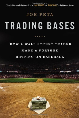 trading-bases-how-a-wall-street-trader-made-a-fortune-betting-on-baseball-by-joe-peta-4-mar-2014-pap