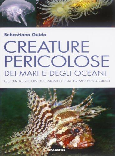 Creature pericolose dei mari e degli oceani. Guida al riconoscimento e al primo soccorso. Ediz. illustrata di Sebastiano Guido