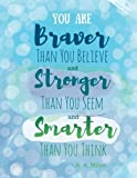 Ruled Journal: You Are Braver Than You Believe and Stronger Than You Seem and Smarter Than You Think - A. A. Milne: Blue (Large Journals To Write In)