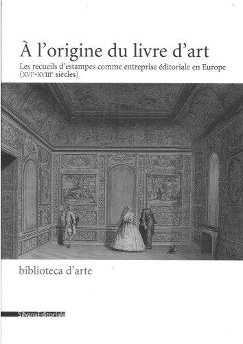A l'origine du livre d'art : Les recueils d'estampes comme entreprise éditoriale en Europe (XIVe-XVIIIe siècles)