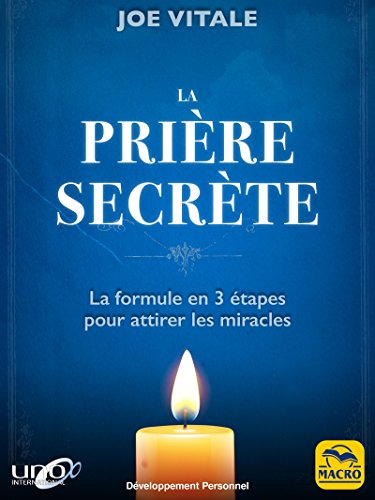 La Prière Secrète: La formule en 3 étapes pour attirer les miracles par Joe Vitale