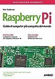 Raspberry Pi. Guida al computer più compatto del mondo