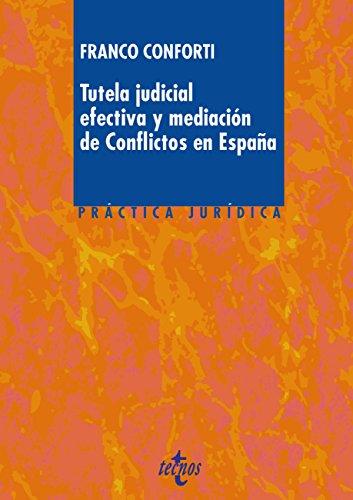 Tutela judicial efectiva y mediación de Conflictos en España (Derecho - Práctica Jurídica) por Franco Conforti