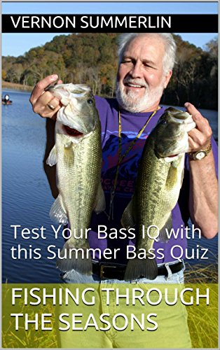 Fishing Through The Seasons: Test Your Bass IQ with this Summer Bass Quiz (Freshwater Fishing Series Book 4) (English Edition)