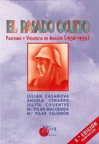 Descargar Libro El pasado oculto: Fascismo y violencia en Aragón (1936-1939) de Julián Casanova