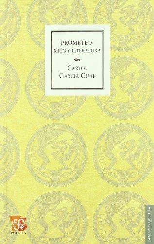 Prometeo - Mito Y Literatura (Antropologia (fce)) por Carlos Garcia Gual