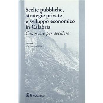 Scelte Pubbliche, Strategie Private E Sviluppo Economico In Calabria. Conoscere Per Decidere