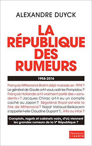 La Rpublique des rumeurs. 1958-2016