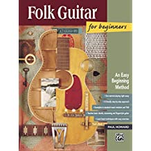 Folk Guitar for Beginners: Learn How to Play Folk Guitar with this Easy Beginning Method