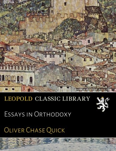 Essays in Orthodoxy por Oliver Chase Quick