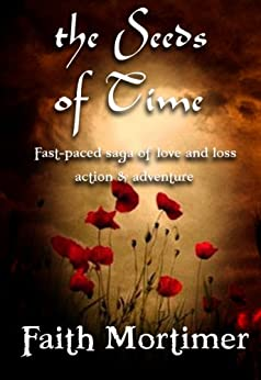 The Seeds of Time: Fast Paced Saga of Love & Loss, Action & Adventure (The Crossing Book 1) by [Mortimer, Faith]