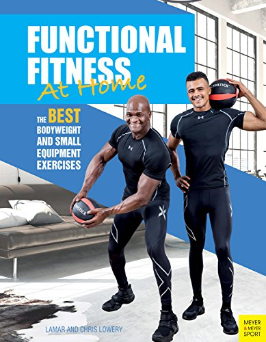 Functional Fitness at Home: The Best Bodyweight and Small Equipment Exercises (English Edition)