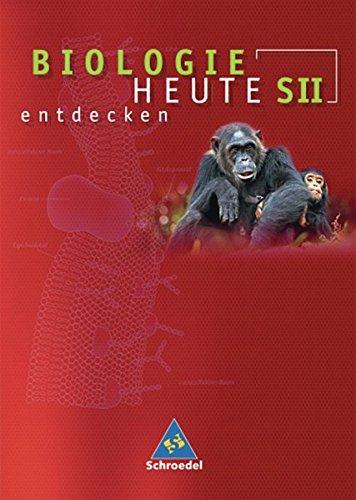 Biologie heute entdecken SII / Allgemeine Ausgabe 2004: Biologie heute entdecken SII: Biologie heute entdecken - Allgemeine Ausgabe 2004 für die Sekundarstufe II: Schülerband SII