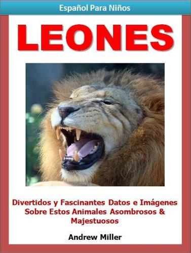 Español Para Niños: Leones - Divertidos y Fascinantes Datos e Imágenes Acerca de Estos Animales Asombrosos y Majestuosos (Libros en Español Para Kindle) por Andrew Miller