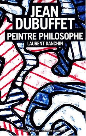 Jean Dubuffet : Peintre-Philosophe par Laurent Danchin