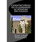 CHANTACUREAU ou le Gamjamad au royaume des cigales (French Edition)