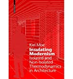 [(Insulating Modernism: Isolated and Non-Isolated Thermodynamics in Architecture)] [Author: Kiel Moe] published on (August, 2014)