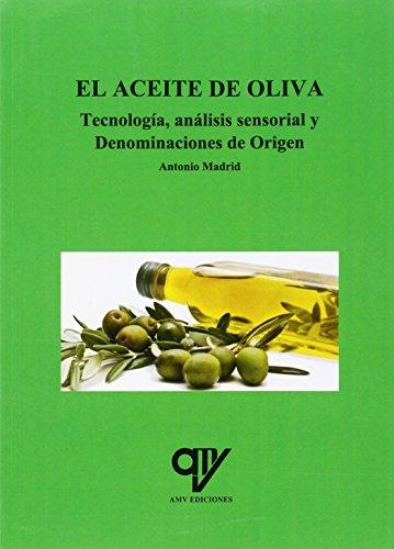 El aceite de oliva. Tecnología, análisis sensorial y Denominaciones de Origen