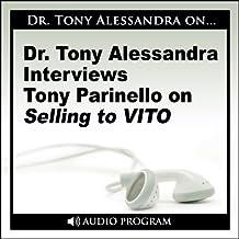 Dr. Tony Alessandra Interviews Tony Parinello on Selling to VITO