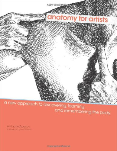 Anatomy for Artists: A New Approach to Discovering, Learning, and Remembering the Body