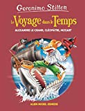 LE VOYAGE DANS LE TEMPS T9 - Alexandre Le Grand, Cléopâtre, Francis Drake et Mozart