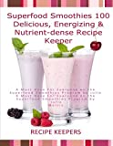 Superfood Smoothies: 100 Delicious, Energizing & Nutrient-dense Recipe Keeper: A Must Have For Everyone on the Superfood Smoothies Program by Julie Morris by Recipe Keepers (2014-11-04)