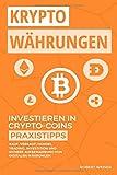 KRYPTOWÄHRUNGEN Investieren in Crypto-Coins Praxistipps: Kauf, Verkauf, Handel,...