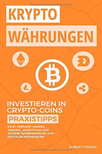 KRYPTOWÄHRUNGEN Investieren in Crypto-Coins Praxistipps: Kauf, Verkauf, Handel, Trading, Investition und sichere Aufbewahrung von digitalen Währungen