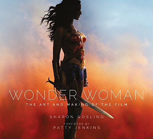 Wonder Woman. The Art And Making Of The Film por Sharon Gosling