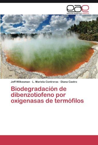 Biodegradación de dibenzotiofeno por oxigenasas de termófilos por Wilkesman Jeff