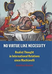 No Virtue Like Necessity: Realist Thought in International Relations since Machiavelli
