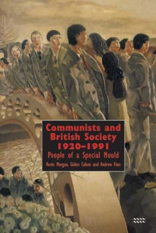 Communists and British Society 1920-1991: People of a Special Mould por Kevin Morgan