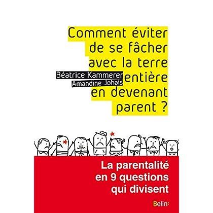Comment éviter de se fâcher avec la terre entière en devenant parent ?: La parentalité en 9 questions qui divisent (ESSAIS)