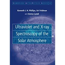 Ultraviolet and X-ray Spectroscopy of the Solar Atmosphere (Cambridge Astrophysics, Band 44)
