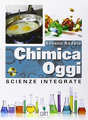 Chimica oggi. Scienze integrate. Per le Scuole superiori. Con DVD-ROM. Con espansione online