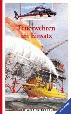 Feuerwehren im Einsatz (Die Welt entdecken)
