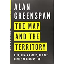 The Map and the Territory: Risk, Human Nature, and the Future of Forecasting by Alan Greenspan (2013-10-22)
