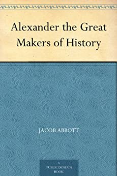 Alexander the Great Makers of History (English Edition) de [Abbott, Jacob]