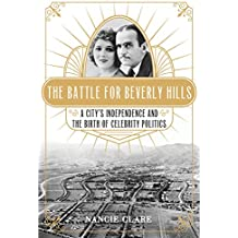 The Battle for Beverly Hills: A City's Independence and the Birth of Celebrity Politics