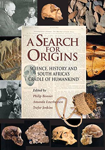 A Search for Origins: Science, History and South Africa's Cradle of Humankind