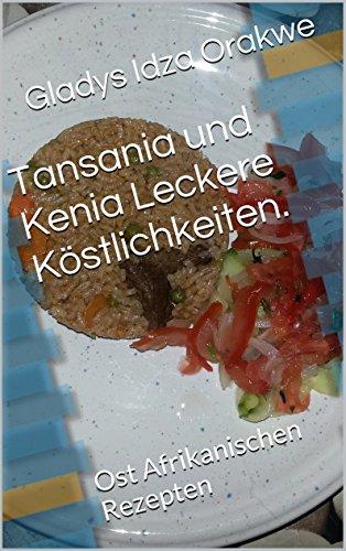 Tansania und Kenia Leckere Köstlichkeiten.: Ost Afrikanischen Rezepten
