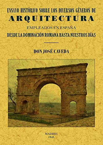 Ensayo histórico sobre los diversos géneros de Arquitectura empleados en España desde la dominación romana hasta nuestros días
