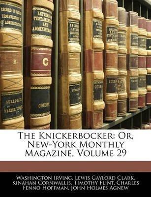 [(The Knickerbocker : Or, New-York Monthly Magazine, Volume 29)] [By (author) Washington Irving ] published on (February, 2010)